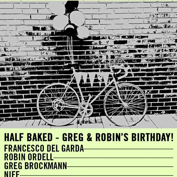 Half Baked – Greg & Robin's Birthday! – 28.02.16